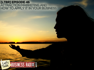[LTBR] Episode 46 – Attraction Marketing and How To Apply It in YOUR Business