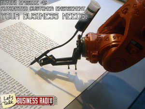 [LTBR] Episode 49 – Automated Customer Engagement Your Business Needs This