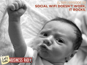 [LTBR] Episode 52 – Social WiFi Doesn't Work It Rocks