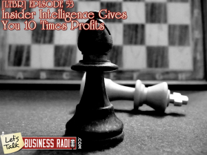 [LTBR] Episode 53 – Insider Intelligence Gives You 10 Times Profits